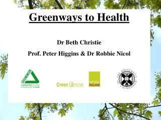 Greenways to Health  Dr Beth Christie Prof. Peter Higgins  Dr Robbie Nicol