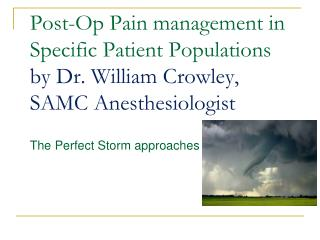 Post-Op Pain management in Specific Patient Populations  by Dr. William Crowley,  SAMC Anesthesiologist