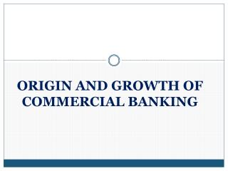 ORIGIN AND GROWTH OF COMMERCIAL BANKING