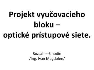 Projekt vyucovacieho bloku    optick  pr stupov  siete.  Rozsah   6 hod n
