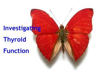 Powerpoint presentation for Thyroid function testing. - bpac