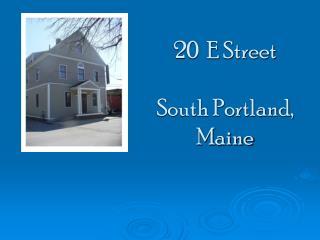 20  E Street  South Portland, Maine