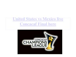 nited states vs mexico live stream concacaf gold cup 2011 fi