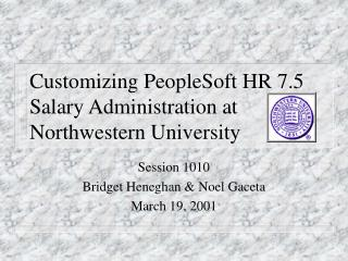 Customizing PeopleSoft HR 7.5 Salary Administration at  Northwestern University