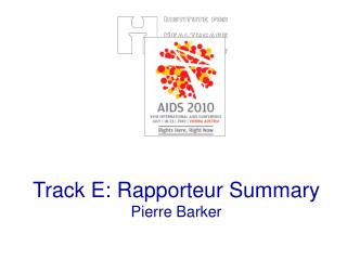 Track E: Rapporteur Summary Pierre Barker