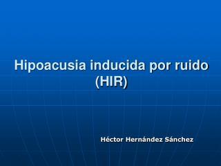 Hipoacusia inducida por ruido HIR