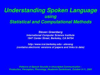 Understanding Spoken Language using  Statistical and Computational Methods  Steven Greenberg International Computer Scie