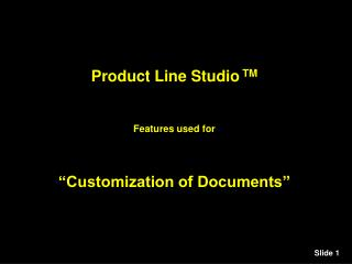Product Line Studio TM   Features used for    Customization of Documents