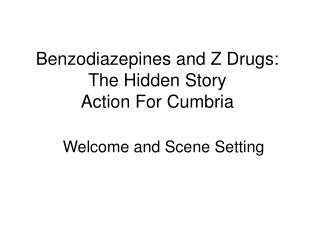 Benzodiazepines and Z Drugs: The Hidden Story Action For Cumbria