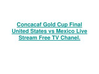 concacaf gold cup final united states vs mexico live stream