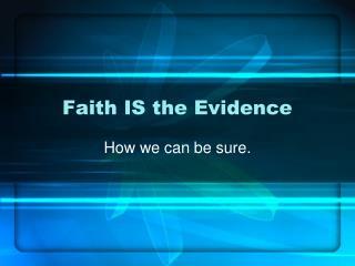 Faith IS the Evidence