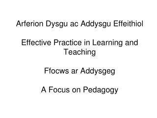 Arferion Dysgu ac Addysgu Effeithiol  Effective Practice in Learning and Teaching    Ffocws ar Addysgeg  A Focus on Peda
