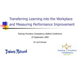Transferring Learning into the Workplace and Measuring Performance Improvement