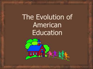 The Evolution of American Education