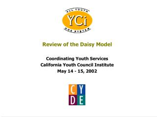 Review of the Daisy Model  Coordinating Youth Services California Youth Council Institute May 14 - 15, 2002