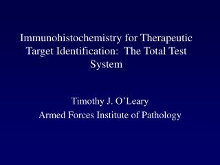 Immunohistochemistry for Therapeutic Target Identification:  The Total Test System