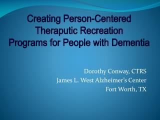 Dorothy Conway, CTRS James L. West Alzheimer s Center Fort Worth, TX