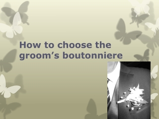 How to choose the grooms boutonniere