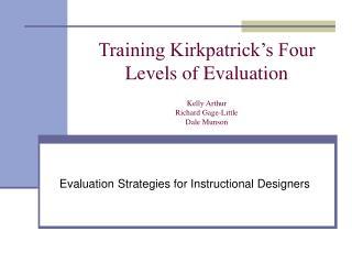Training Kirkpatrick s Four Levels of Evaluation  Kelly Arthur Richard Gage-Little Dale Munson