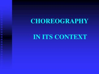 CHOREOGRAPHY           IN ITS CONTEXT