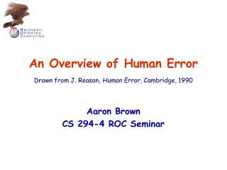 An Overview of Human Error  Drawn from J. Reason, Human Error, Cambridge, 1990