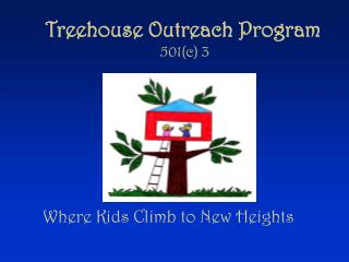 Treehouse Outreach Program  501c 3