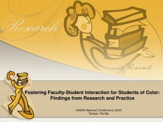Fostering Faculty-Student Interaction for Students of Color:  Findings from Research and Practice