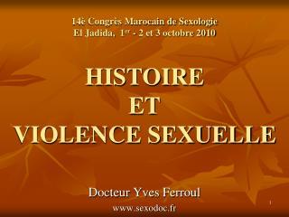 14  Congr s Marocain de Sexologie El Jadida,  1er - 2 et 3 octobre 2010   HISTOIRE  ET VIOLENCE SEXUELLE