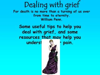 Dealing with grief For death is no more than a turning of us over from time to eternity. William Penn.