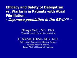Shinya Goto , MD., PhD. Tokai University School of Medicine   C. Michael Gibson, M.S., M.D.  Beth Israel Deaconess Medic