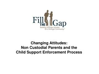 Changing Attitudes: Non Custodial Parents and the  Child Support Enforcement Process