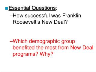 Essential Questions: How successful was Franklin Roosevelt s New Deal   Which demographic group benefited the most from