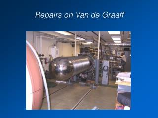 Repairs on Van de Graaff
