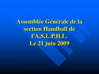 Assembl e G n rale de la section Handball de lA.S.L.P.H.L. Le 21 juin 2009