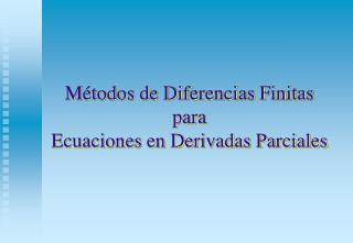 M todos de Diferencias Finitas  para  Ecuaciones en Derivadas Parciales