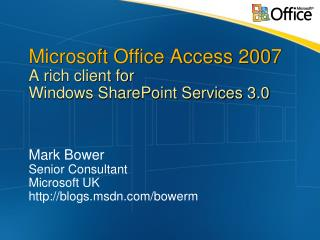 Microsoft Office Access 2007  A rich client for  Windows SharePoint Services 3.0