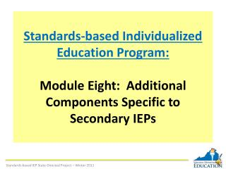 Standards-based Individualized Education Program:  Module Eight:  Additional Components Specific to  Secondary IEPs