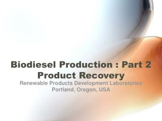 Biodiesel Production : Part 2 Product Recovery