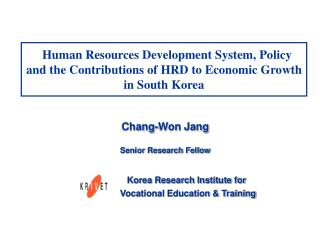 Human Resources Development System, Policy and the Contributions of HRD to Economic Growth  in South Korea