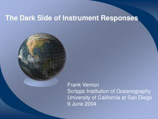 The Dark Side of Instrument Responses