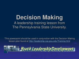 Decision Making A leadership training lesson from  The Pennsylvania State University.