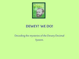 DEWEY  WE DO