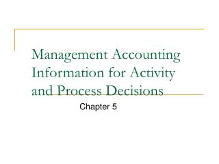 Management Accounting Information for Activity and Process Decisions