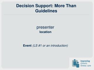Decision Support: More Than Guidelines