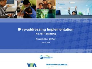 IP re-addressing Implementation All AITR Meeting  Presented by:  Bill Furr