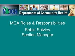 MCA Roles  Responsibilities   Robin Shivley Section Manager