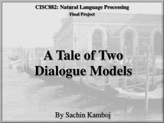 A Tale of Two  Dialogue Models