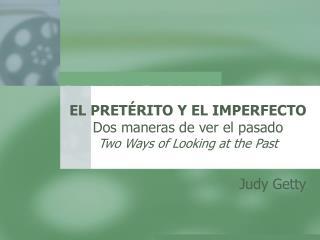 EL PRET RITO Y EL IMPERFECTO Dos maneras de ver el pasado Two Ways of Looking at the Past