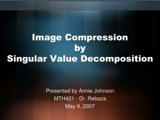 Image Compression by Singular Value Decomposition