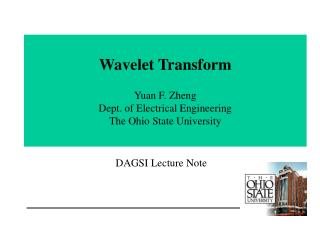 Wavelet Transform   Yuan F. Zheng Dept. of Electrical Engineering The Ohio State University